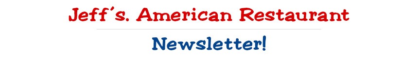 Jeff's. American Restaurant - Newsletter!